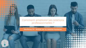 Comment améliorer ses relations professionnelles ?