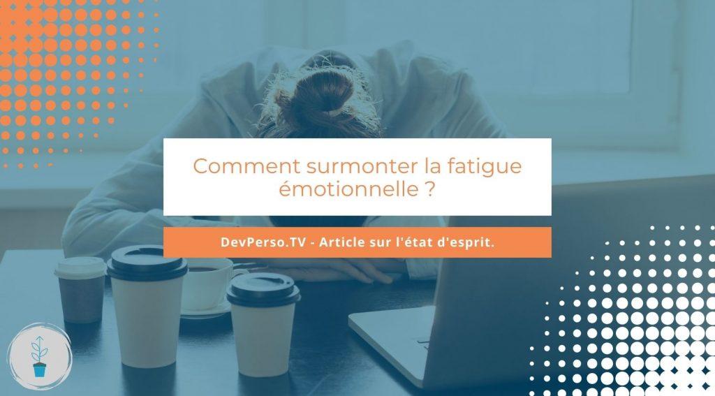 Comment surmonter la fatigue émotionnelle ?