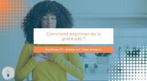 Comment exprimer de la gratitude ? Voyons ensemble pourquoi et surtout comment exprimer de la gratitude ?