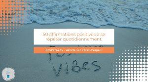 Nous avons 2X plus de pensées négatives que de pensées positives. Et si on apprenait à penser différemment grâce aux affirmations positives ?