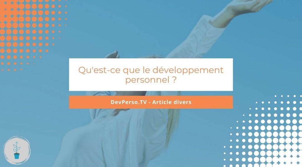 Qu'est-ce que le développement personnel ? Le développement personnel est un ensemble de pratiques ayant pour objectif d'améliorer sa vie et ses conditions de vie de manière générale.