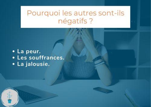 Comment faire face à la négativité des autres ? Et pourquoi certaines personnes sont-elles aussi négatives d'ailleurs ?